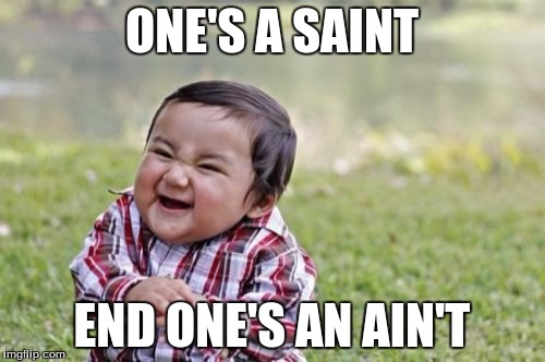 Evil Toddler Meme | ONE'S A SAINT END ONE'S AN AIN'T | image tagged in memes,evil toddler | made w/ Imgflip meme maker