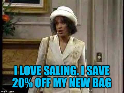 I LOVE SALING. I SAVE 20% OFF MY NEW BAG | made w/ Imgflip meme maker