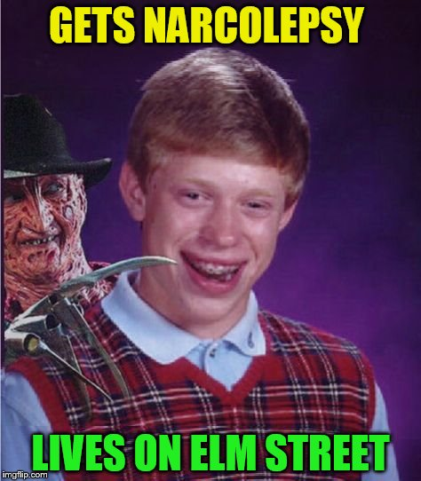 Bad Luck Brian | GETS NARCOLEPSY LIVES ON ELM STREET | image tagged in bad luck brian,freddy krueger,nightmare on elm street,narcolepsy,funny meme,laughs | made w/ Imgflip meme maker