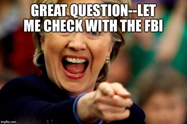 GREAT QUESTION--LET ME CHECK WITH THE FBI | made w/ Imgflip meme maker