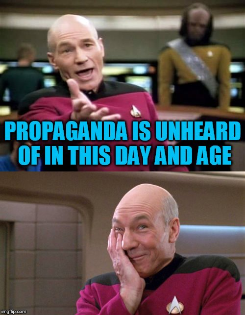PROPAGANDA IS UNHEARD OF IN THIS DAY AND AGE | made w/ Imgflip meme maker