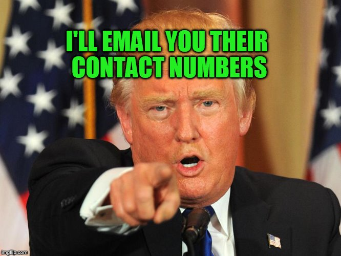 I'LL EMAIL YOU THEIR CONTACT NUMBERS | made w/ Imgflip meme maker