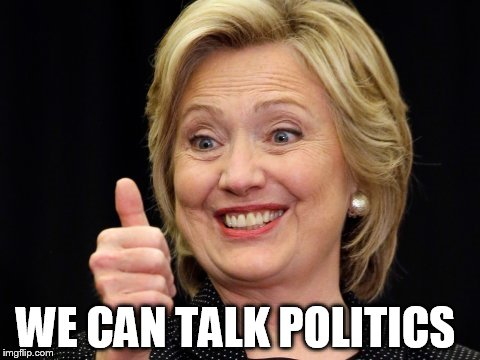 WE CAN TALK POLITICS | made w/ Imgflip meme maker