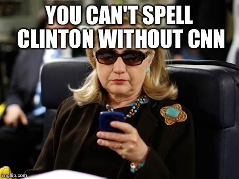 CliNtoN. Clinton News Network. Biased media |  YOU CAN'T SPELL CLINTON WITHOUT CNN | image tagged in memes,hillary clinton cellphone,biased media,cnn,election 2016 | made w/ Imgflip meme maker
