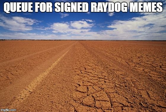 QUEUE FOR SIGNED RAYDOG MEMES | made w/ Imgflip meme maker