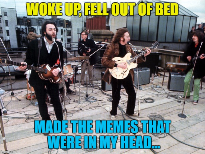 WOKE UP, FELL OUT OF BED MADE THE MEMES THAT WERE IN MY HEAD... | made w/ Imgflip meme maker