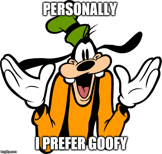 PERSONALLY I PREFER GOOFY | made w/ Imgflip meme maker