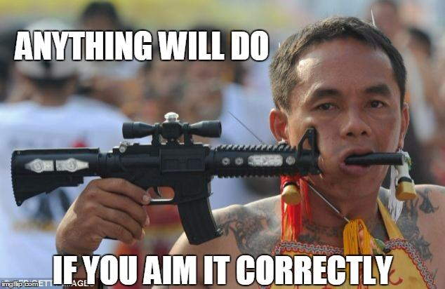 ANYTHING WILL DO IF YOU AIM IT CORRECTLY | made w/ Imgflip meme maker
