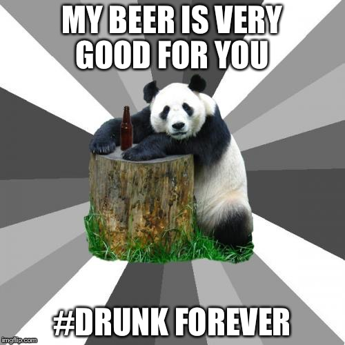 Beer panda |  MY BEER IS VERY GOOD FOR YOU; #DRUNK FOREVER | image tagged in memes,pickup line panda | made w/ Imgflip meme maker
