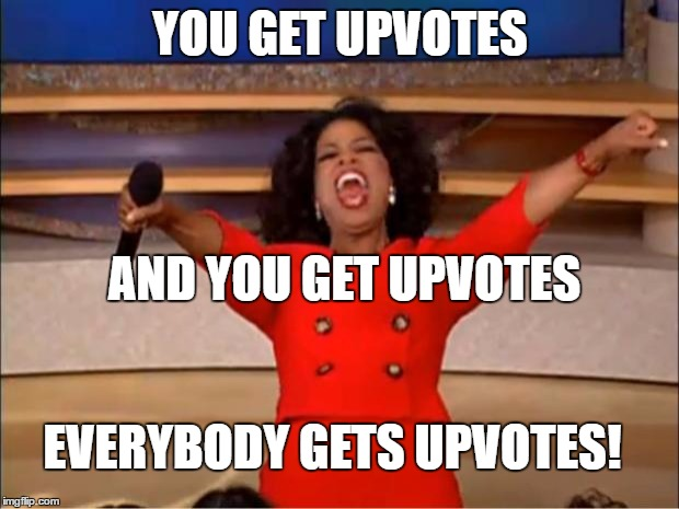 Oprah You Get A Meme | YOU GET UPVOTES AND YOU GET UPVOTES EVERYBODY GETS UPVOTES! | image tagged in memes,oprah you get a | made w/ Imgflip meme maker