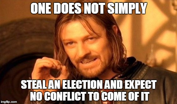 One Does Not Simply Meme | ONE DOES NOT SIMPLY STEAL AN ELECTION AND EXPECT NO CONFLICT TO COME OF IT | image tagged in memes,one does not simply | made w/ Imgflip meme maker