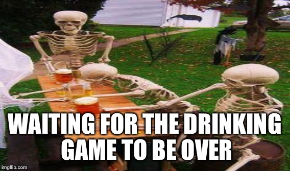WAITING FOR THE DRINKING GAME TO BE OVER | made w/ Imgflip meme maker