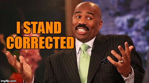 Steve Harvey Meme | I STAND CORRECTED | image tagged in memes,steve harvey | made w/ Imgflip meme maker