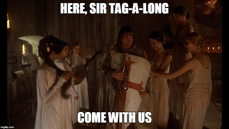 HERE, SIR TAG-A-LONG COME WITH US | made w/ Imgflip meme maker