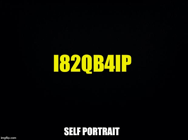 I82QB4IP SELF PORTRAIT | made w/ Imgflip meme maker