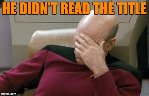 Captain Picard Facepalm Meme | HE DIDN'T READ THE TITLE | image tagged in memes,captain picard facepalm | made w/ Imgflip meme maker