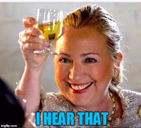 clinton toast | I HEAR THAT | image tagged in clinton toast | made w/ Imgflip meme maker