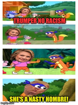TRUMPER NO RACISM SHE'S A NASTY HOMBRE! | made w/ Imgflip meme maker