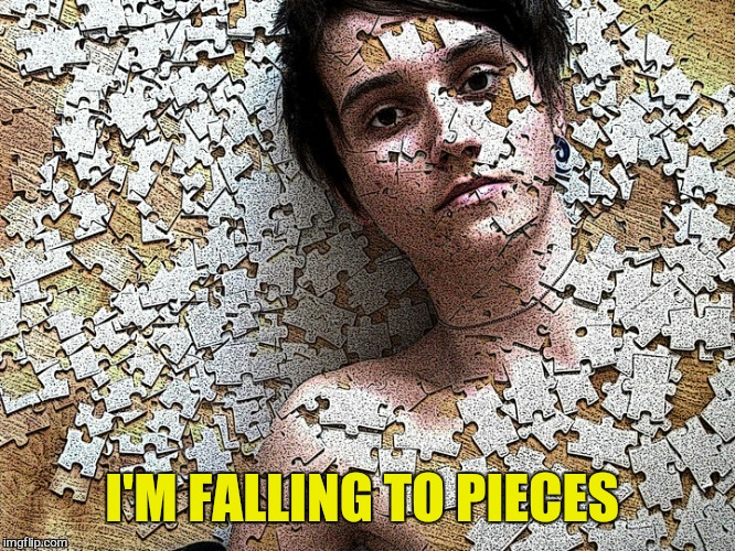 I'M FALLING TO PIECES | made w/ Imgflip meme maker