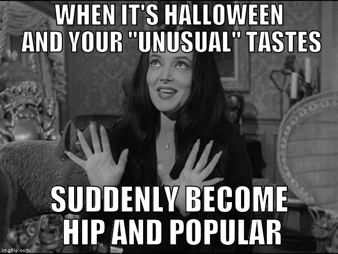 "Get the neighbours talking something GOOD for once | WHEN IT'S HALLOWEEN AND YOUR ""UNUSUAL"" TASTES SUDDENLY BECOME HIP AND POPULAR 
