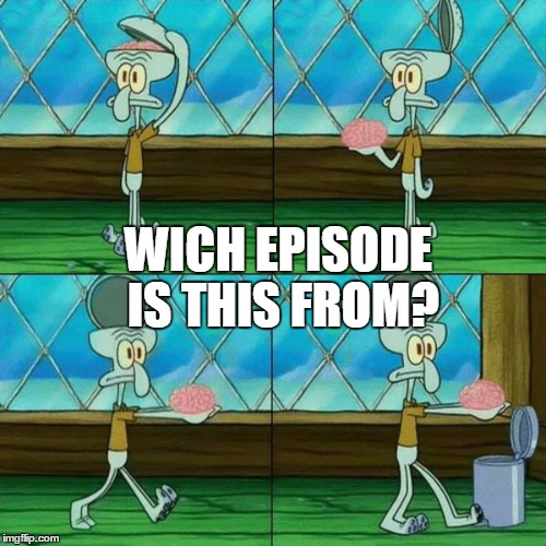 Squidward Brain Trashcan | WICH EPISODE IS THIS FROM? | image tagged in squidward brain trashcan,memes,spongebob squarepants,question | made w/ Imgflip meme maker
