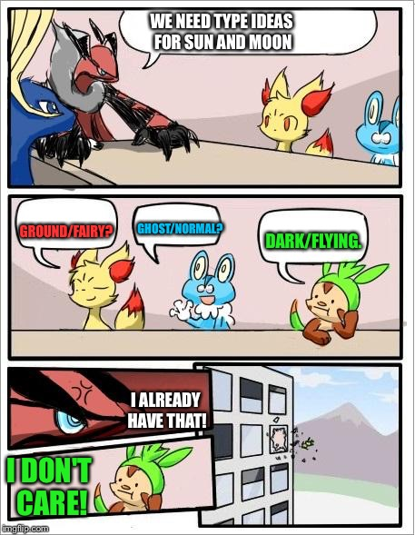 Pokemon board meeting | WE NEED TYPE IDEAS FOR SUN AND MOON GROUND/FAIRY? GHOST/NORMAL? DARK/FLYING. I ALREADY HAVE THAT! I DON'T CARE! | image tagged in pokemon board meeting,pokemon sun and moon | made w/ Imgflip meme maker