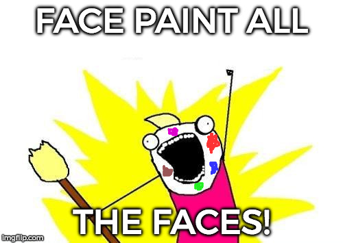 X All The Y Meme |  FACE PAINT ALL; THE FACES! | image tagged in memes,x all the y | made w/ Imgflip meme maker