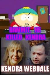 Dammit Goldstein | DAMMIT,   HE KILLED   KENDRA KENDRA WEBDALE | image tagged in southpark,they killed kenny,kendra webdale,subway killer,not safe for work,nsfw | made w/ Imgflip meme maker