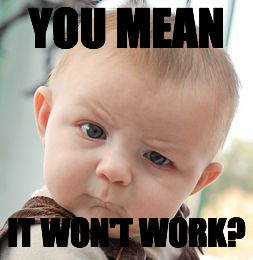 Skeptical Baby Meme | YOU MEAN IT WON'T WORK? | image tagged in memes,skeptical baby | made w/ Imgflip meme maker