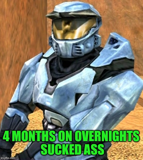 Church RvB Season 1 | 4 MONTHS ON OVERNIGHTS SUCKED ASS | image tagged in church rvb season 1 | made w/ Imgflip meme maker