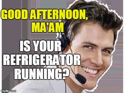 rep | GOOD AFTERNOON,   MA'AM IS YOUR REFRIGERATOR RUNNING? | image tagged in rep | made w/ Imgflip meme maker