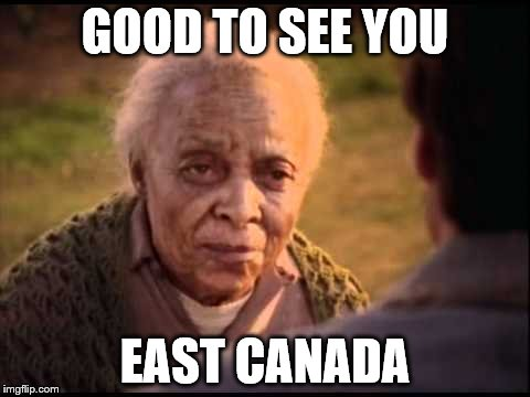 GOOD TO SEE YOU EAST CANADA | made w/ Imgflip meme maker