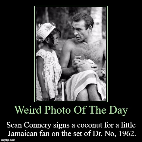 Kermit Was Nowhere To Be Seen... | Weird Photo Of The Day | Sean Connery signs a coconut for a little Jamaican fan on the set of Dr. No, 1962. | image tagged in funny,demotivationals,weird,photo of the day,sean connery,dr no | made w/ Imgflip demotivational maker