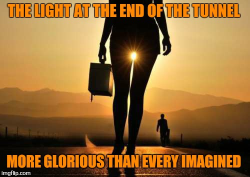 THE LIGHT AT THE END OF THE TUNNEL MORE GLORIOUS THAN EVERY IMAGINED | made w/ Imgflip meme maker
