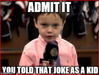 ADMIT IT YOU TOLD THAT JOKE AS A KID | made w/ Imgflip meme maker
