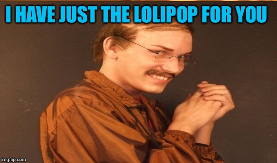 I HAVE JUST THE LOLIPOP FOR YOU | made w/ Imgflip meme maker