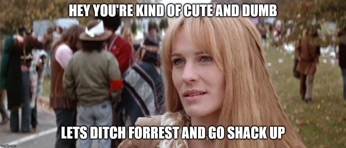 HEY YOU'RE KIND OF CUTE AND DUMB LETS DITCH FORREST AND GO SHACK UP | made w/ Imgflip meme maker