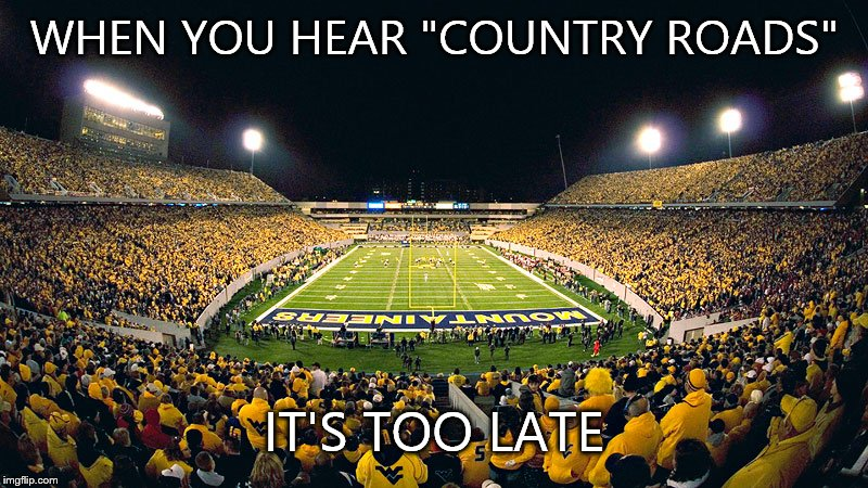 "WVU |  WHEN YOU HEAR ""COUNTRY ROADS""; IT'S TOO LATE 