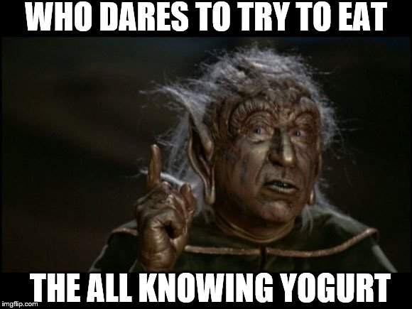 WHO DARES TO TRY TO EAT THE ALL KNOWING YOGURT | made w/ Imgflip meme maker