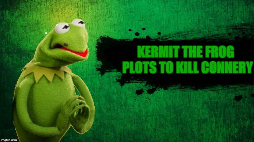 KERMIT THE FROG PLOTS TO KILL CONNERY | made w/ Imgflip meme maker