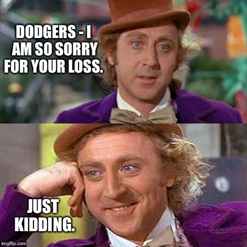 Sorry Dodgers Just Kidding Im Not Imgflip