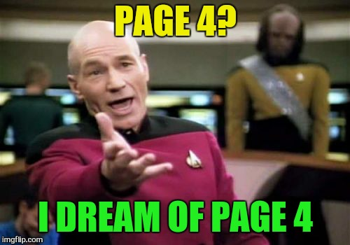 Picard Wtf Meme | PAGE 4? I DREAM OF PAGE 4 | image tagged in memes,picard wtf | made w/ Imgflip meme maker