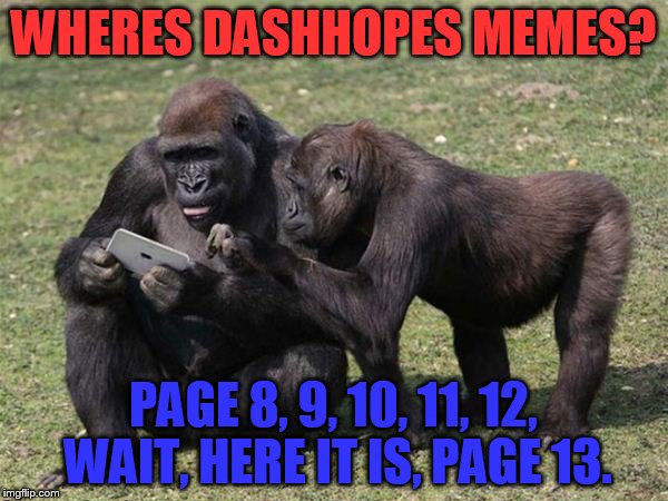 WHERES DASHHOPES MEMES? PAGE 8, 9, 10, 11, 12, WAIT, HERE IT IS, PAGE 13. | made w/ Imgflip meme maker