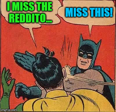 Batman Slapping Robin Meme | I MISS THE REDDITO... MISS THIS! | image tagged in memes,batman slapping robin | made w/ Imgflip meme maker