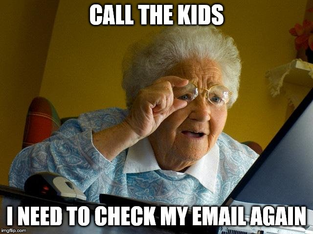 Grandma Finds The Internet Meme | CALL THE KIDS I NEED TO CHECK MY EMAIL AGAIN | image tagged in memes,grandma finds the internet | made w/ Imgflip meme maker