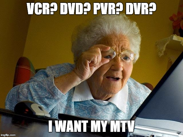 Grandma Finds The Internet Meme | VCR? DVD? PVR? DVR? I WANT MY MTV | image tagged in memes,grandma finds the internet | made w/ Imgflip meme maker