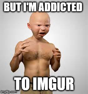 BUT I'M ADDICTED TO IMGUR | made w/ Imgflip meme maker