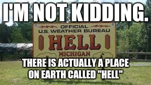 "Hell, Michigan |  I'M NOT KIDDING. THERE IS ACTUALLY A PLACE ON EARTH CALLED ""HELL"" 