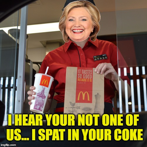 I HEAR YOUR NOT ONE OF US... I SPAT IN YOUR COKE | made w/ Imgflip meme maker