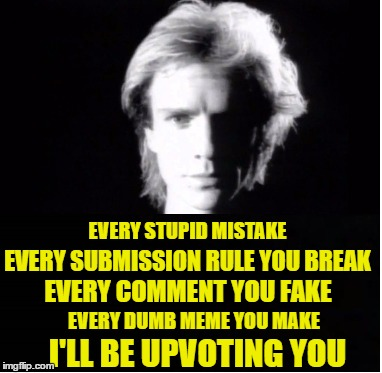 Sting Proudly Endorses Dumb Meme Weekend | . | image tagged in memes,dumb meme weekend,sting,dumb,every breath you take | made w/ Imgflip meme maker